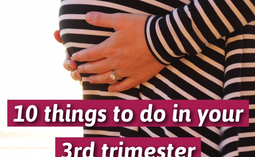 10 Things to do in your 3rdTrimester
